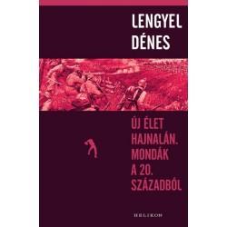 Lengyel Dénes: Új élet hajnalán. Mondák a 20. századból