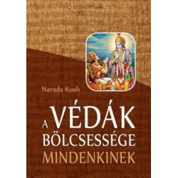 Narada Kush: A Védák bölcsessége mindenkinek