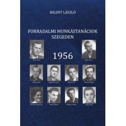 Bálint László: Forradalmi munkástanácsok Szegeden - 1956