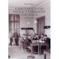Fizel Natasa: A magyar polgári iskolai tanárképzés története (1868-1947) - Esély az együttműködésre - professzionalizáció és ...