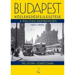 Pál István - Szabó Csaba: Budapest közlekedésfejlesztése a politika napirendjén 1957-1990