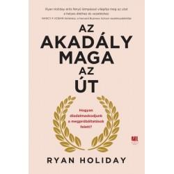 Ryan Holiday: Az akadály maga az út - Hogyan diadalmaskodjunk a megpróbáltatások felett?