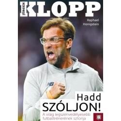Raphael Honigstein: Jürgen Klopp - Hadd szóljon! - A világ legszenvedélyesebb trénerének sztorija