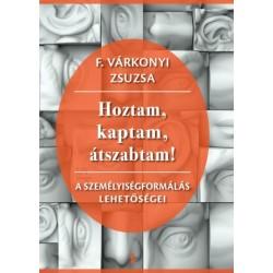 F. Várkonyi Zsuzsa: Hoztam, kaptam, átszabtam! - A személyiségformálás lehetőségei