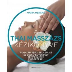 Maria Mercati: A thai masszázs kézikönyve - Rugalmasság, ellazulás és belső egyensúly természetes módszerrel