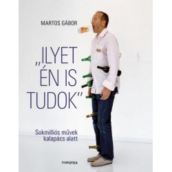 Martos Gábor: Ilyet én is tudok - Sokmilliós művek kalapács alatt