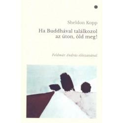 Sheldon Kopp: Ha Buddhával találkozol az úton, öld meg!