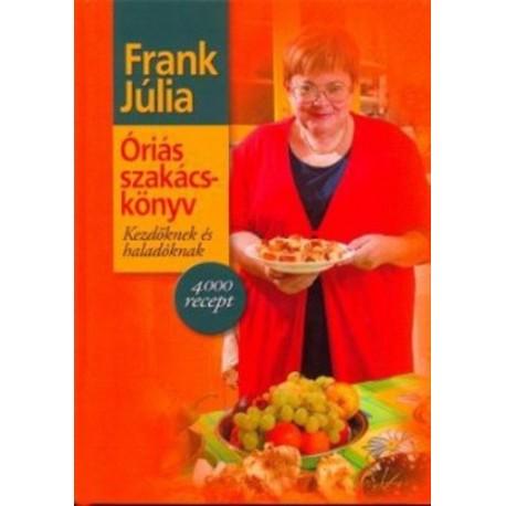 Frank Júlia: Óriás szakácskönyv - Kezdőknek és haladóknak - 4000 recept