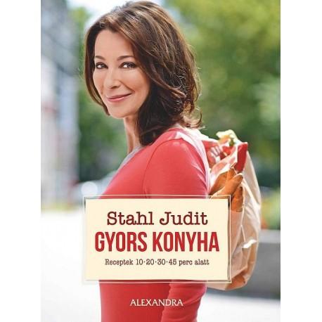 Stahl Judit: Gyors konyha - Receptek 10, 20, 30, 45 perc alatt