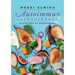 Mezei Elmira: Autoimmun szakácskönyv 2. - Újítsd meg az egészségedet!
