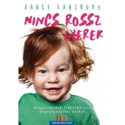 Janet Lansbury: Nincs rossz gyerek - Kisgyermekek fegyelmezése megszégyenítés nélkül