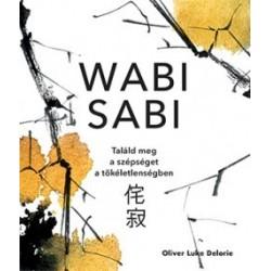 Oliver Luke Delorie: Wabi sabi - Találd meg a szépséget a tökéletlenségben