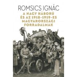 Romsics Ignác: A Nagy Háború és az 1918-1919-es magyarországi forradalmak