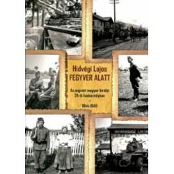 Hidvégi Lajos: Fegyver alatt - Az ungvári magyar királyi 24-ik hadosztályban 1944-1945