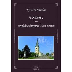 Kovács Sándor: Eszeny - egy falu a kanyargó Tisza mentén