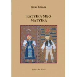 Kóka Rozália: Katyika meg Matyika - Bukovinai székely mesék