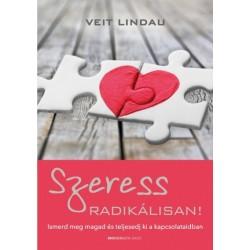 Veit Lindau: Szeress radikálisan! - Ismerd meg magad és teljesedj ki a kapcsolataidban