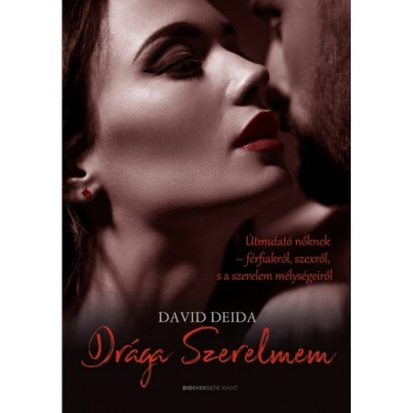 David Deida: Drága Szerelmem - Útmutató nőknek-férfiakról, szexről, és a szerelem mélységeiről