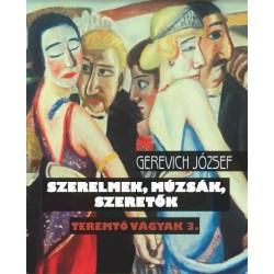 Gerevich József: Teremtő vágyak 3. - Szerelmek, múzsák, szeretők