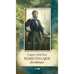 Kossuth Lajos: Legyen hát harc - Kossuth Lajos füveskönyve