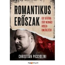 Christian Picciolini: Romantikus erőszak - Egy jó útra tért neonácivisszaemlékezései