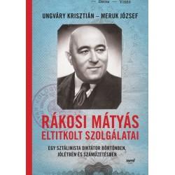Meruk József - Ungváry Krisztián: Rákosi Mátyás eltitkolt szolgálatai - Egy sztálinista diktátor börtönben, jólétben és számű...