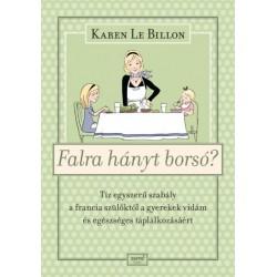 Karen Le Billon: Falra hányt borsó? - Tíz egyszerű szabály a francia szülőktől a gyerek vidám és egészséges táplálkozásáért