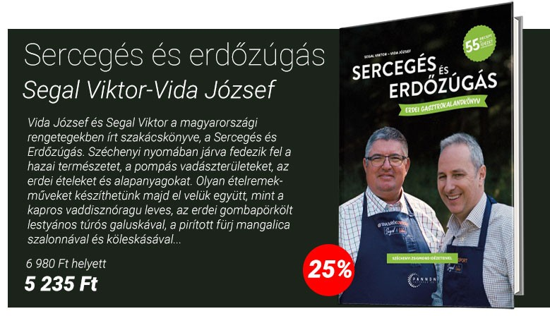 Segal Viktor - Vida József: Sercegés és Erdőzúgás - Erdei gasztrokalandkönyv